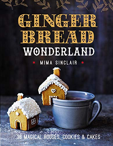 Gingerbread Wonderland: 30 Magical Houses, Cookies, and -