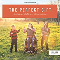 The Perfect Gift: Seeing the child, not the condition