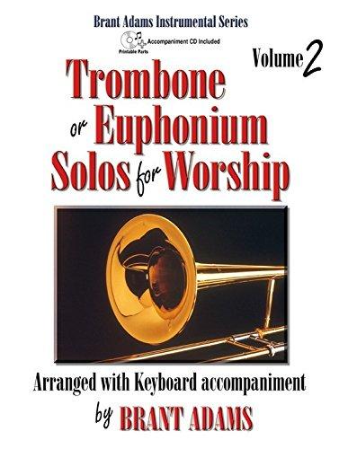 Worship Solos Trombone - Trombone or Euphonium Solos for Worship, Vol. 2: Arranged with Keyboard Accompaniment