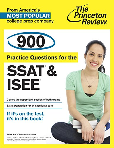 900 Practice Questions for the Upper Level SSAT & ISEE: Extra Preparation for an Excellent Score (Private Test Preparation)