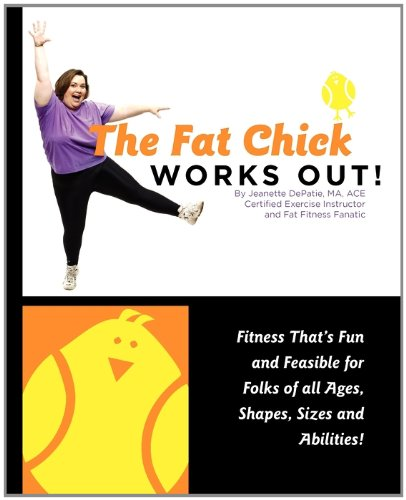 Read Online The Fat Chick Works Out! (Fitness that's Fun and Feasible for Folks of all Ages, Sizes, Shapes and Abilities) PDF