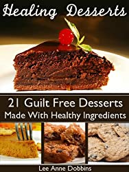 Healing Desserts : Guilt Free Desserts Made Healthier With Healing Foods, Herbs and Spices (Healing Foods Series) (English Edition)