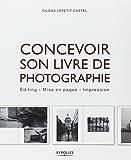 Concevoir son livre de photographie. Editing - Mise en pages - Impression.