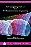 Soft Computing Methods for Civil and Structural Engineering, Topping, B. H. V., 1874672563