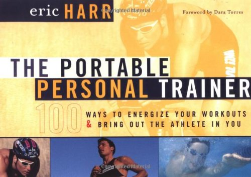 Read Online The Portable Personal Trainer: 100 Ways to Energize Your Workouts and Bring Out the Athlete in You pdf