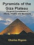 Pyramids of the Giza Plateau: Pyramid Complexes of Khufu, Khafre, and Menkaure