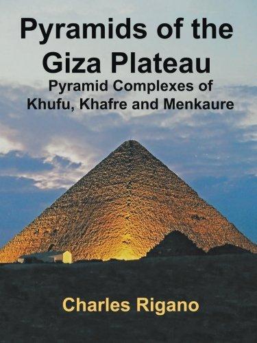 Pyramids of the Giza Plateau: Pyramid Complexes of Khufu, Khafre, and Menkaure (Khufu Pyramid Giza)