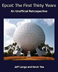Epcot: The First Thirty Years -- An Unofficial Retrospective