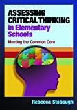 Assessing Critical Thinking in Elementary Schools: Meeting the Common Core, Rebecca Stobaugh, 1596672366