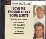 Love Me Enough to Set Limits: Building Your Child s Self-Esteem With Thoughtful Limit Setting