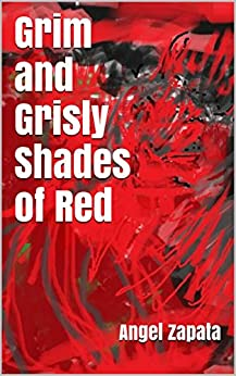 Grim and Grisly Shades of Red by [Zapata, Angel]