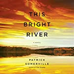 This Bright River: A Novel | Patrick Somerville