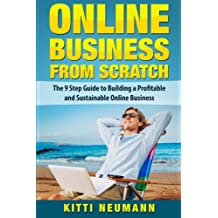 Online Business From Scratch: The 9 Step Guide to Building a Profitable and Sustainable Online Business