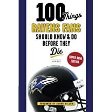 100 Things Ravens Fans Should Know & Do Before They Die
