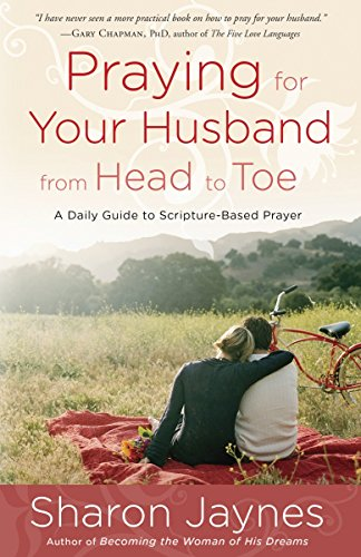 Praying for Your Husband from Head to Toe: A Daily Guide to Scripture-Based - Head Future