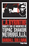 L.A.byrinthe : Enquête sur les meurtres de Tupac Shakur et Notorious B.I.G, sur l'implication de Suge Knight, le patron de Death Row Records, et sur ... à avoir éclaboussé la police de Los Angeles par Sullivan