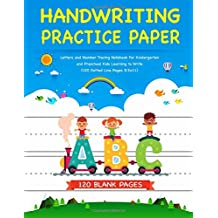 Handwriting Practice Paper: Letters and Number Tracing Notebook For Kindergarten and Preschool Kids Learning To Write (120 Dotted Lined Pages 8.5x11)