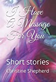 img - for I Have A Message For You: Short stories book / textbook / text book