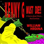 Kenny G Must Die!!: A Satire About Music... and Zombies | William Hrdina