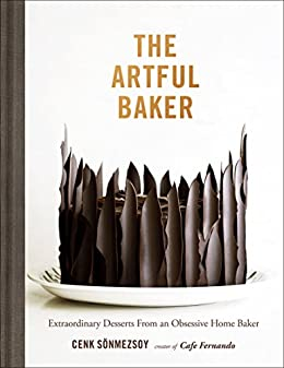 The Artful Baker: Extraordinary Desserts From an Obsessive Home Baker by [Sonmezsoy, Cenk]