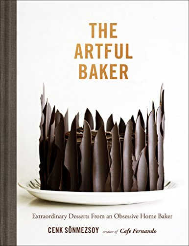 The Artful Baker: Extraordinary Desserts From an Obsessive Home Baker cover