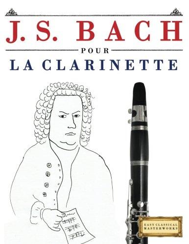 J. S. Bach pour la Clarinette 10 pièces faciles pour la Clarinette débutant livre  [Easy Classical Masterworks] (Tapa Blanda)