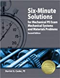 Six-Minute Solutions for Mechanical PE Exam Mechanical Systems and Materials Problems, 2nd Ed by Harriet G. Cooke PE (2008-05-20)