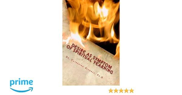 Desire as Symptom of Spiritual Yearning: Ph D , Dr