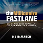 The Millionaire Fastlane: Crack the Code to Wealth and Live Rich for a Lifetime | MJ DeMarco