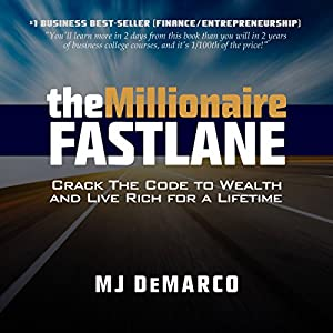 The Millionaire Fastlane: Crack the Code to Wealth and Live Rich for a Lifetime | Livre audio Auteur(s) : MJ DeMarco Narrateur(s) : MJ DeMarco