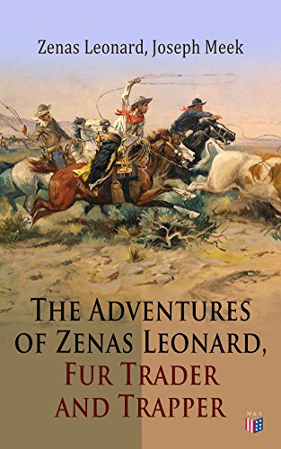 The Adventures of Zenas Leonard, Fur Trader and Trapper: 1831-1836: Trapping and Trading Expedition, Trade With Native Americans, an Expedition to the Rocky Mountains