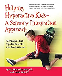 Helping Hyperactive Kids — A Sensory Integration Approach: Techniques and Tips for Parents and Professionals