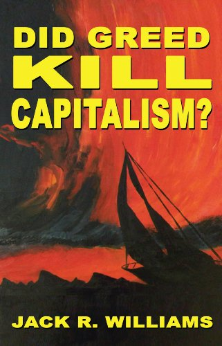 Did Greed Kill Capitalism? by Jack R. Williams