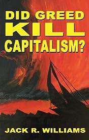 Did Greed Kill Capitalism?