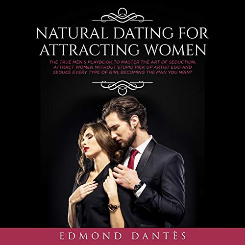 Natural Dating for Attracting Women: The True Men's Playbook to Master the Art of Seduction, Attract Women Without Stupid Pick up Artist Ego and Seduce ... Man You Want: Montecristo Doesn't Exist 1