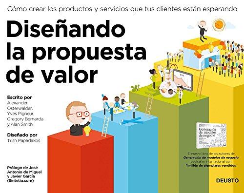 Diseñando la propuesta de valor de Alexander Osterwalder, Yves Pigneur, Alan Smith, Gregory Bernarda