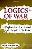 Logics of War, Alex Weisiger, 0801451868