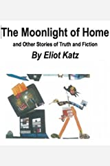 The Moonlight of Home and Other Stories of Truth and Fiction Kindle Edition