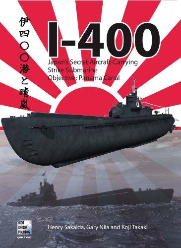 I-400: Japan's Secret Aircraft-Carrying Strike Submarine: Objective Panama Canal