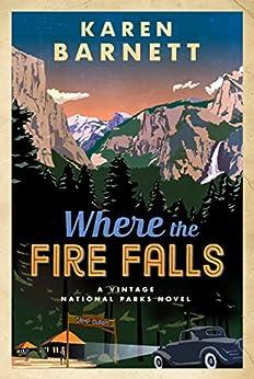 Where the Fire Falls: A Vintage National Parks Novel by [Barnett, Karen]