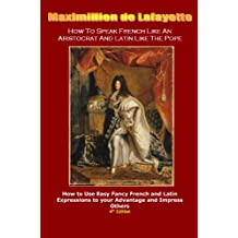 How To Speak French Like An Aristocrat And Latin Like The Pope: French/Latin - English thesaurus and lexicon