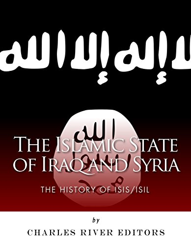 The Islamic State of Iraq and Syria: The History of ISIS/ISIL (Islamic State Of Iraq And The Levant History)