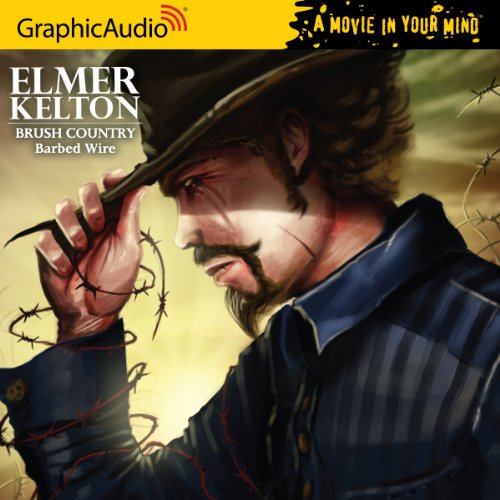 Elmer Kelton - Brush Country (1 of 2) - Barbed Wire by Audio CD