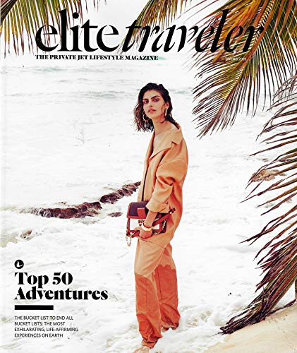 Elite Traveler THE PRIVATE JET LIFESTYLE MAGAZINE Spring 2019, TOP 50 ADVENTURES