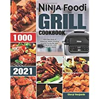 Ninja Foodi Grill Cookbook 2021: 1000-Days Easy & Delicious Indoor Grilling and Air Frying Recipes for Beginners and…