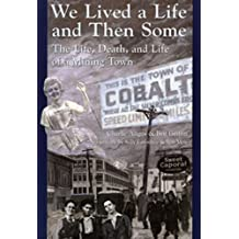 By Charlie Angus We Lived A Life And Then Some: The Life, Death, and Life of A Mining Town (First Edition) [Paperback]