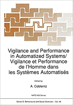 Book Vigilance and Performance in Automatized Systems/Vigilance et Performance de l'Homme dans les Systèmes Automatisés (Nato Science Series D:) (English and French Edition)