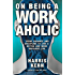 On Being a Workaholic: Using Balance and Discipline to Live a Better and More Efficient Life
