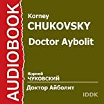 Doctor Aybolit (Dramatized) [Russian Edition]: Orig. Hugh Lofting | Korney Chukovsky