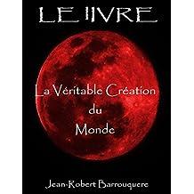 LE lIVRE: La véritable Création du Monde (French Edition)